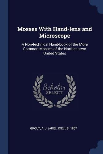 Mosses With Hand-lens and Microscope: A Non-technical Hand-book of the More Common Mosses of the Northeastern United States