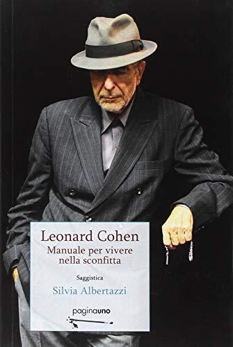 Leonard Cohen. Manuale per vivere nella sconfitta