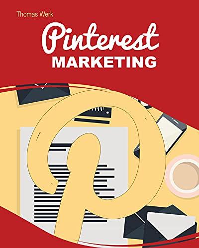 PINTEREST Marketing: Nutzen Sie die Macht der Bilder auf Pinterest und generieren Sie kostenlosen, zielgerichteten Traffic! (German Edition)