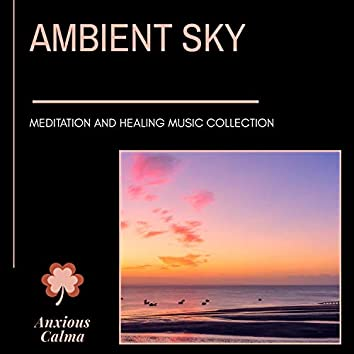 Ambient Sky - Meditation And Healing Music Collection