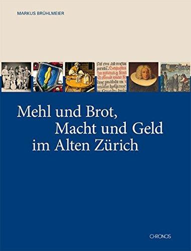 Mehl und Brot, Macht und Geld im Alten Zürich: Zur Kulturgeschichte des Brotes