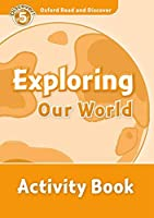 Exploring Our World (Oxford Read and Discover, Level 5)