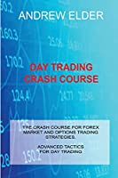 Day Trading Crash Course: The Crash Course for Forex Market and Options Trading Strategies. Advanced Tactics for Day Trading