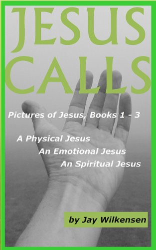Jesus Calls: Pictures of Jesus, Books 1 - 3 Bundle; The Physical, Emotional and Spiritual Jesus (English Edition)