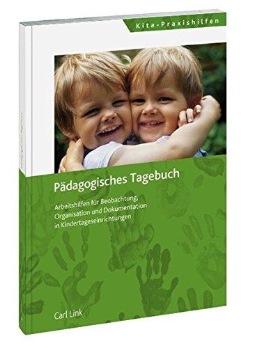 Pädagogisches Tagebuch: Arbeitshilfen für Beobachtung, Organisation und Dokumentation in Kindertageseinrichtungen