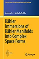 Kaehler Immersions of Kaehler Manifolds into Complex Space Forms (Lecture Notes of the Unione Matematica Italiana, 23)