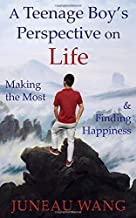 A Teenage Boy's Perspective on Life: Making the Most and Finding Happiness