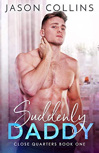 Suddenly Daddy (Close Quarters Book 1)