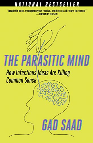 The Parasitic Mind: How Infectious Ideas Are Killing Common Sense (English Edition)