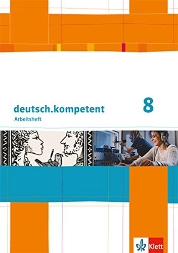 deutsch.kompetent 8: Arbeitsheft mit Lösungen Klasse 8 (deutsch.kompetent. Allgemeine Ausgabe ab 2012)