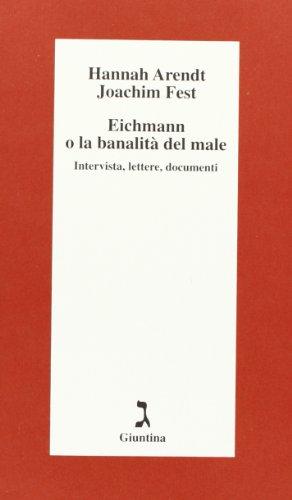 Eichmann o La banalità del male. Intervista, lettere, documenti