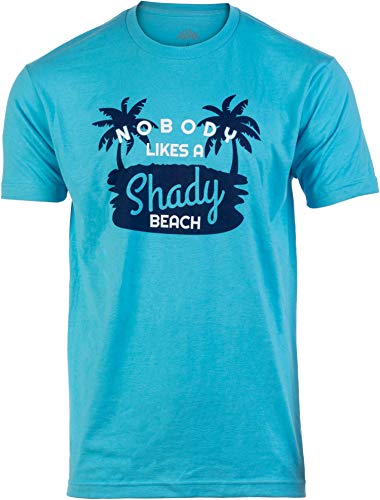 Nobody Likes a Shady Beach | Funny Sarcastic Phrase Saying Comment Joke Cruise Ship Cruising T-Shirt for Men-(Adult,L) Aqua Blue