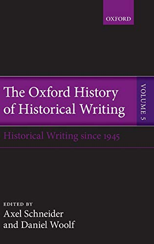 OXFORD HIST OF HISTORICAL WRIT: Historical Writing Since 1945 (The Oxford History of Historical Writing, Band 5)