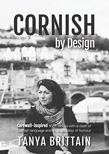 Cornish by Design: Cornwall-inspired short stories with a dash of Cornish language and a good dollop of humour (Cornish Edition)