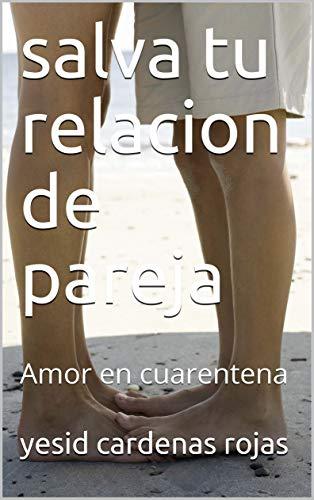 salva tu relacion de pareja: Amor en cuarentena (Spanish Edition)