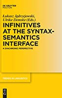 Infinitives at the Syntax-semantics Interface: A Diachronic Perspective (Trends in Linguistics. Studies and Monographs)