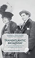 Transatlantic Broadway: The Infrastructural Politics of Global Performance (Transnational Theatre Histories)