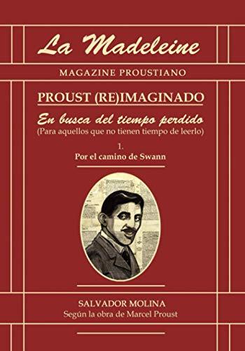 PROUST (RE)IMAGINADO: (En busca del tiempo perdido, para aquellos que no tienen tiempo de leerlo)