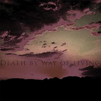Death By Way of Living