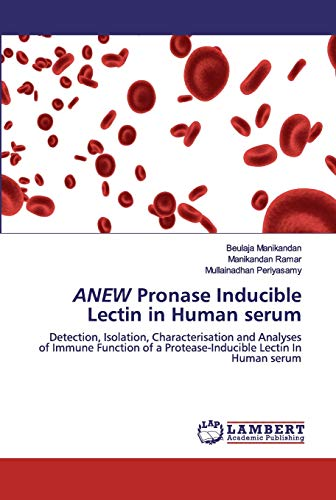ANEW Pronase Inducible Lectin in Human serum: Detection, Isolation, Characterisation and Analyses of Immune Function of a Protease-Inducible Lectin In Human serum