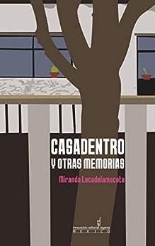Casadentro y otras memorias de [Miranda Locadelamaceta]