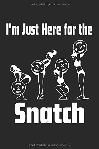 I'm Just Here For The Snatch: Notizbuch I Planer I Journal I Trainings Tagebuch I 6x9 I A5 I 120 Seiten I Gepunktetes Papier I Fitness Tagebuch ... für Fitnesstrainer, Bodybuilder und Athleten.