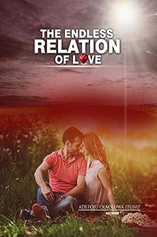 [Olaoluwa itunu Adepoju]のTHE ENDLESS RELATION OF LOVE (English Edition)