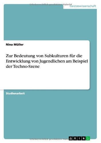 Zur Bedeutung von Subkulturen für die Entwicklung von Jugendlichen am Beispiel der Techno-Szene by Nina Müller (2007-09-07)