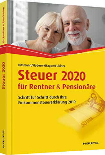 Steuer 2020 für Rentner und Pensionäre: Schritt für Schritt durch Ihre Steuererklärung (Haufe Steuerratgeber)