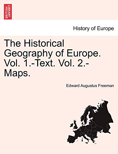 The Historical Geography of Europe. Vol. 1.-Text. Vol. 2.-Maps.