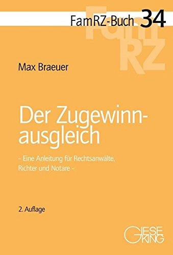 Der Zugewinnausgleich: Eine Anleitung für Rechtsanwälte, Richter und Notare (FamRZ-Buch)
