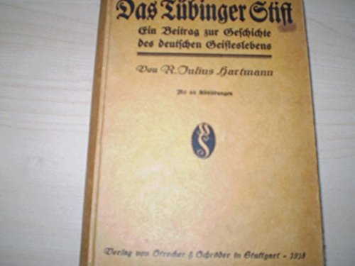 Das Tübinger Stift. Ein Beitrag zur Geschichte des deutschen Gesteslebens. Mit 46 Qabbildungen.