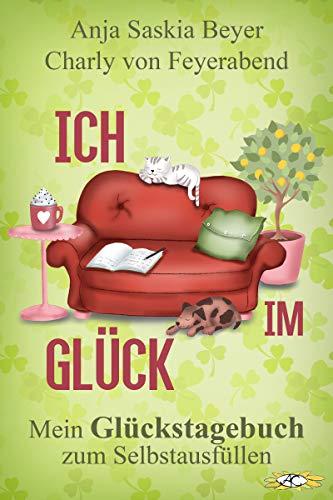 Ich im Glück: Mein Glückstagebuch zum Selbstausfüllen (Geschenke für Buchliebhaber/innen 1) von [Charly von Feyerabend, Anja Saskia Beyer]