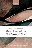 Metaphysics and the Tri-Personal God (Oxford Studies in Analytic Theology)
