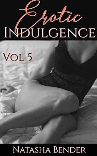 Erotic Indulgence: Volume 5: Explicit adult short story collection