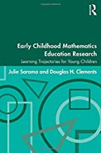 Early Childhood Mathematics Education Research: Learning Trajectories for Young Children (Studies in Mathematical Thinking and Learning)