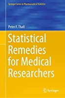 Statistical Remedies for Medical Researchers (Springer Series in Pharmaceutical Statistics)