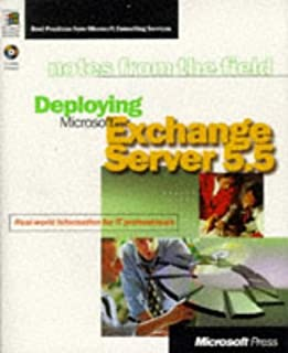 Deploying Microsoft Exchange Server 5.5: Real- World Information for It Professionals (Notes from the Field)