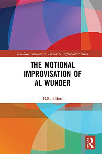 The Motional Improvisation of Al Wunder (Routledge Advances in Theatre & Performance Studies) (English Edition)