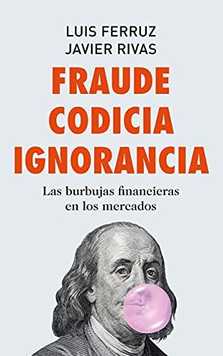 Fraude Codicia Ignorancia: Las burbujas financieras en los mercados