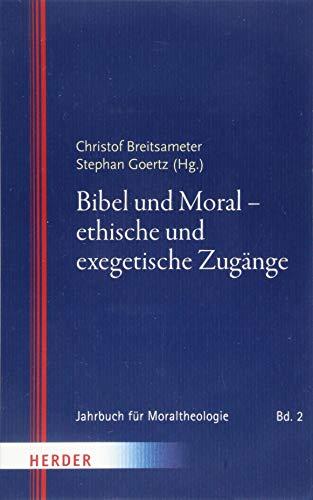 Bibel und Moral - ethische und exegetische Zugänge (Jahrbuch für Moraltheologie, Band 2)