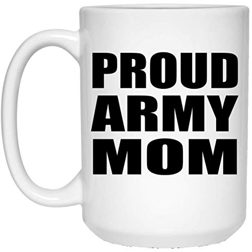 Proud Army Mom - 15oz White Coffee Mug Ceramic Tea-Cup Drinkware - Idea for Mother Mom from Daughter Son Kid Wife Birthday Christmas Thanksgiving Anniversary