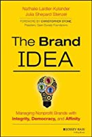The Brand IDEA: Managing Nonprofit Brands with Integrity, Democracy, and Affinity by Nathalie Laidler-Kylander Julia Shepard Stenzel(2013-11-18)