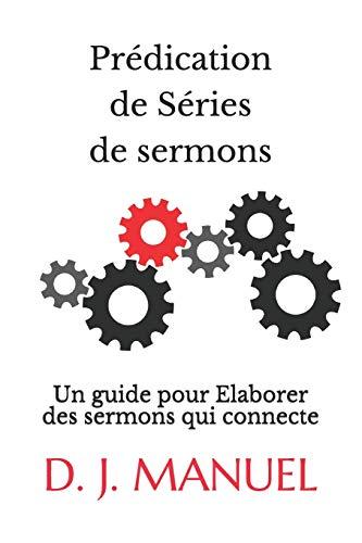 Prédication de Séries de sermons: Un guide pour Elaborer des sermons qui connecte (French Edition)