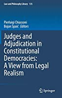 Judges and Adjudication in Constitutional Democracies: A View from Legal Realism (Law and Philosophy Library, 135)
