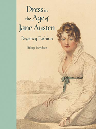 Compare Textbook Prices for Dress in the Age of Jane Austen: Regency Fashion Illustrated Edition ISBN 9780300218725 by Davidson, Hilary