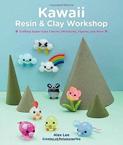 Kawaii Resin and Clay Workshop: Crafting Super-Cute Charms, Miniatures, Tsum Tsum, and More: Crafting Super-Cute Charms, Miniatures, Figures, and More