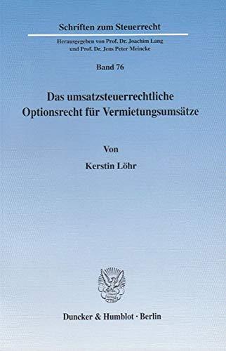 Das umsatzsteuerrechtliche Optionsrecht für Vermietungsumsätze.: Zugleich eine Untersuchung zur Bedeutung des steuerlichen Leistungsfähigkeitsprinzips im Umsatzsteuerrecht. (Schriften zum Steuerrecht)