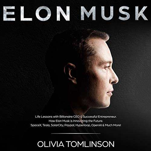 Elon Musk: Life Lessons with Billionaire CEO & Successful Entrepreneur     How Elon Musk Is Innovating the Future              By:                                                                                                                                 Olivia Tomlinson                               Narrated by:                                                                                                                                 Shawn Milochik                      Length: 1 hr and 42 mins     3 ratings     Overall 4.7