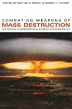 Combating Weapons of Mass Destruction: The Future of International Nonproliferation Policy (Studies in Security and Intern...